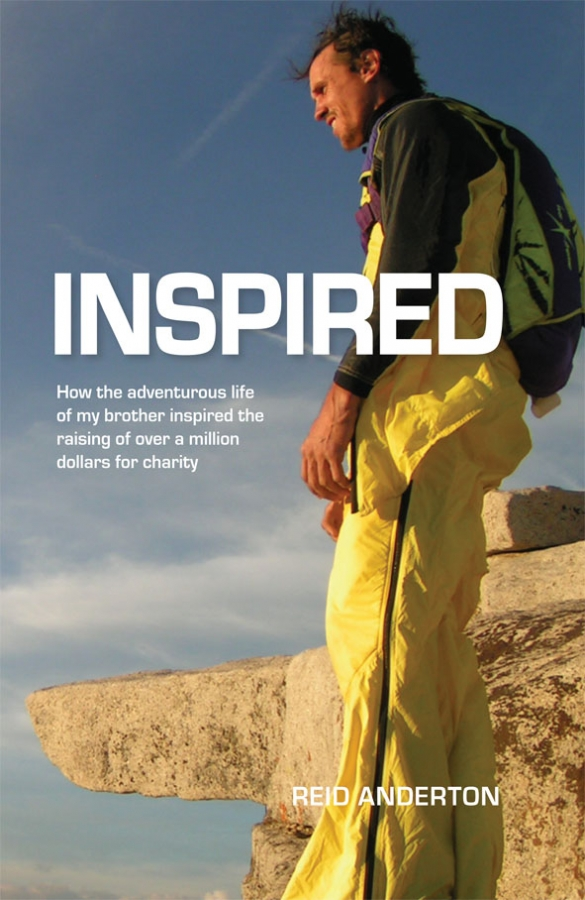 Inspired - how the adventurous life of my brother inspired the raising of over a million dollars for charity